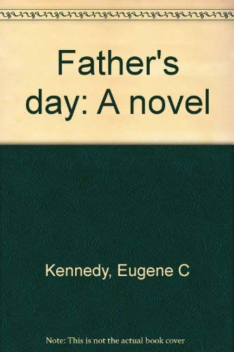 Father's day: A novel: Kennedy, Eugene C