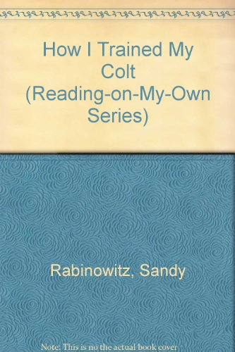 9780385154239: How I Trained My Colt (Reading-on-my-own)