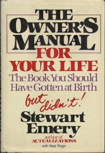 The Owner's Manual for Your Life: The Book You Should Have Gotten at Birth, but Didn't: ...
