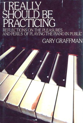 I Really Should Be Practicing: Gary Graffman