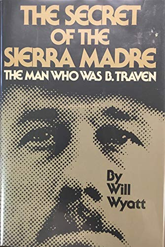 9780385156004: The Secret of the Sierra Madre: The Man Who Was B. Traven