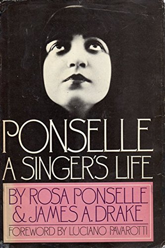 Ponselle: A Singer's Life: Ponselle, Rosa; Drake, James A.; Pavarotti, Luciano (foreword)