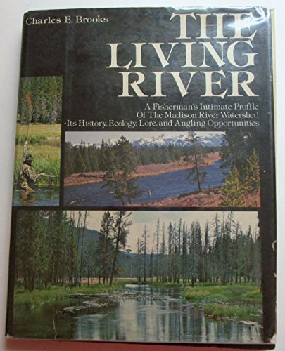 9780385156554: The Living River: A Fisherman's Intimate Profile of the Madison River Watershed - Its History, Ecology, Lore and Angling Opportunities