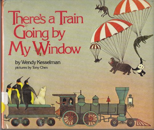 There's a Train Going by My Window (0385156707) by Wendy Kesselman; Tony Chen