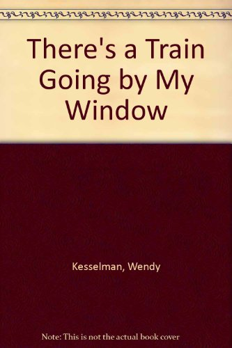 There's a Train Going by My Window (0385156715) by Kesselman, Wendy; Chen, Tony