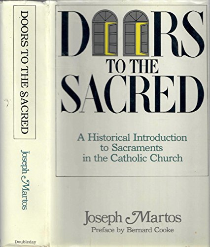 9780385157384: Doors to the sacred: A historical introduction to sacraments in the Catholic Church