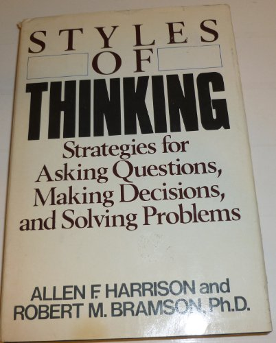 Styles of Thinking: Strategies for Asking Questions, Making Decisions, and Solving Problems: ...