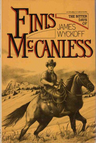 The Bitter Days of Finis McCanless.: WYCKOFF, James.