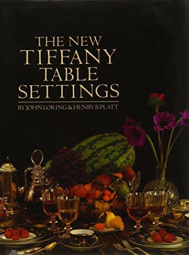 The New Tiffany Table Settings [First Edition]: Loring, John; Platt, Henry B.