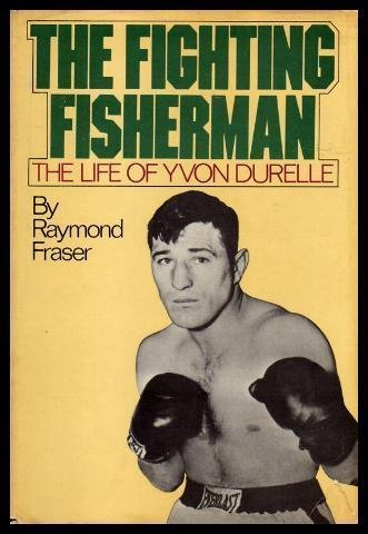 The Fighting Fisherman; The Life of Yvon Durelle