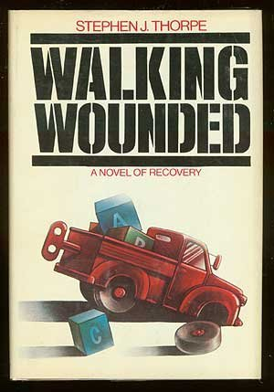 Walking Wounded: A Novel of Recovery: Thorpe, Stephen J