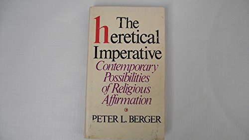 Heretical Imperative : Contemporary Possibilities of Religious: Berger, Peter L.