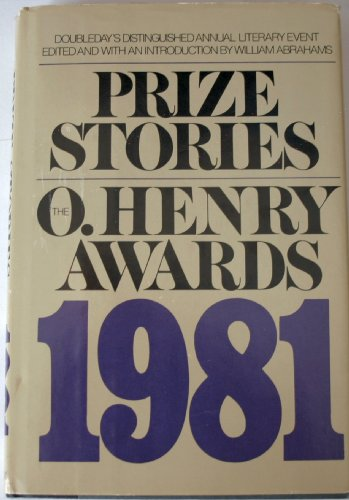 Prize Stories 1981 : The O. Henry Awards: Abrahams, William; Editor. Cynthia Ozick, John Irving, ...