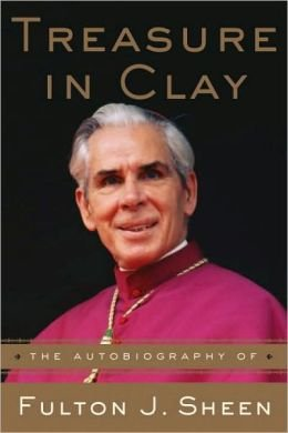 Treasure in Clay - The Autobiography of Fulton J. Sheen