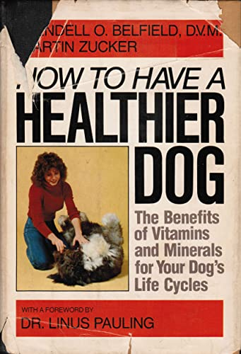 9780385159920: How to Have a Healthier Dog: The Benefits of Vitamins and Minerals for Your Dog's Life Cycles