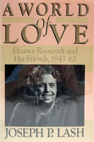 9780385170543: World of Love: Eleanor Roosevelt and Her Friends, 1943-1962