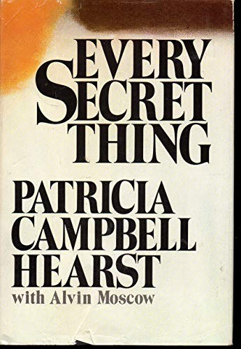 Every Secret Thing: Patricia Campbell Hearst, Alvin Moscow
