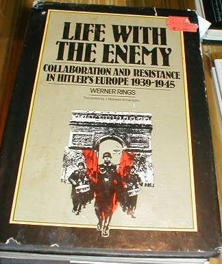 Life with the Enemy: Collaboration and Resistance in Hitler's Europe, 1939-1945: Rings, Werner