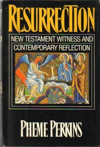 Resurrection: New Testament witness and contemporary reflection: Perkins, Pheme