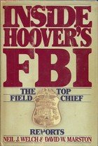 Inside Hoover's FBI: The Top Field Chief: Neil J. Welch,