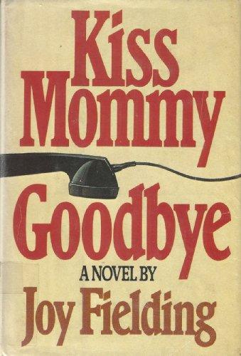 Kiss Mommy Goodbye: A Novel: Fielding, Joy