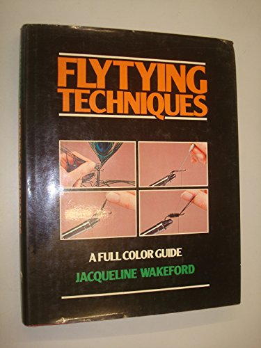 Fly-Tying Techniques: A Full Color Guide: Wakeford, Jacqueline