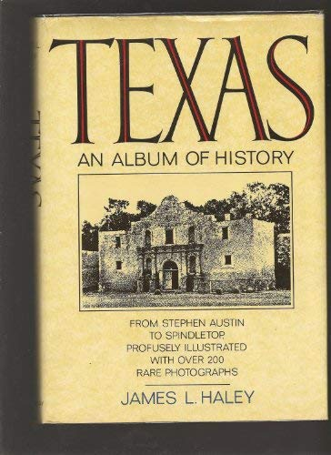 Texas: An Album of History: Haley, James L.