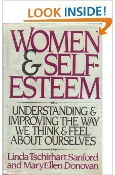 Women and Self-Esteem: Understanding and Improving the Way We Think and Feel About Ourselves: ...