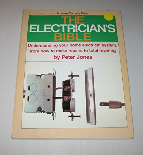 The Electrician's Bible (A HomeOwner's bible): Peter Jones