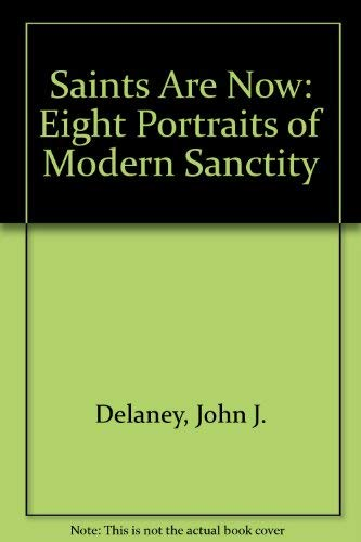Saints Are Now: Eight Portraits of Modern: Delaney, John J.