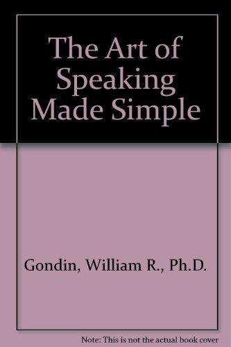 The Art of Speaking Made Simple: William R., Ph.D.