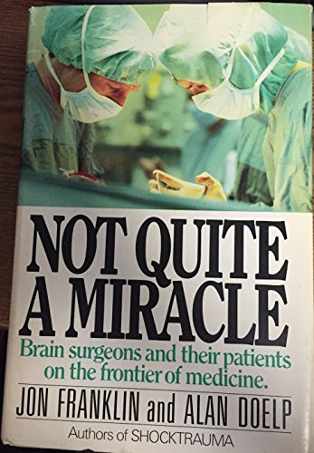 9780385174954: Not quite a miracle: Brain surgeons and their patients on the frontier of medicine