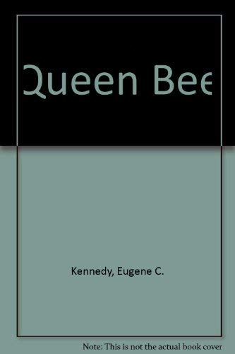 Queen Bee: Kennedy, Eugene C.