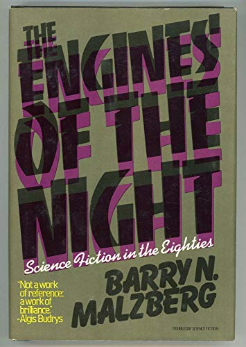 THE ENGINES OF THE NIGHT: SCIENCE FICTION IN THE EIGHTIES.: Malzberg, Barry.