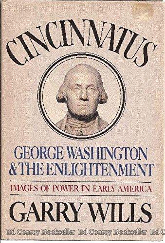 Cincinnatus: George Washington and the Enlightenment: Wills, Garry