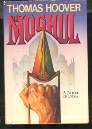 The Moghul by Hoover, Thomas: Thomas Hoover