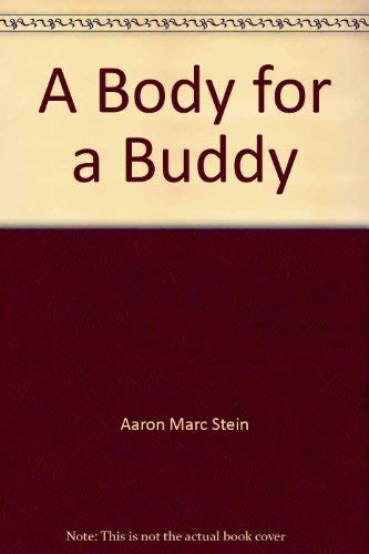 A Body for a Buddy: Aaron Marc Stein