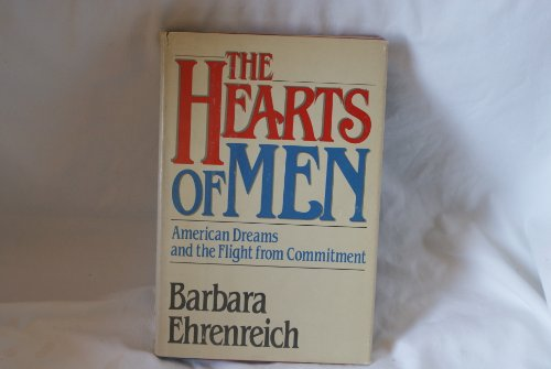 The Hearts of Men: American Dreams and the Flight from Commitment: Ehrenreich, Barbara