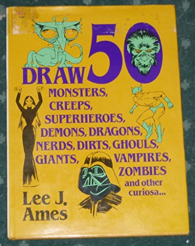 Draw 50 Monsters, Creeps, Superheroes, Demons, Dragons, Nerds, Dirts, Ghouls, Giants, Vampires, Z...