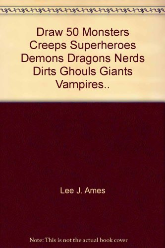 9780385176385: Draw 50 Monsters, Creeps, Superheroes, Demons, Dragons, Nerds, Dirts, Ghouls, Giants, Vampires, Zombies, and Other Curiosa ...