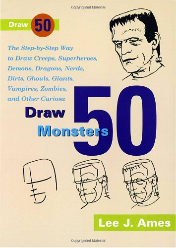 9780385176392: Draw 50 Monsters: The Step-by-Step Way to Draw Creeps, Superheroes, Demons, Dragons, Nerds, Ghouls, Giants, Vampires, Zombies, and Other Scary Creatures