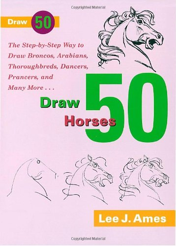 9780385176422: Draw 50 Horses: The Step-by-Step Way to Draw Broncos, Arabians, Thoroughbreds, Dancers, Prancers, and Many More...