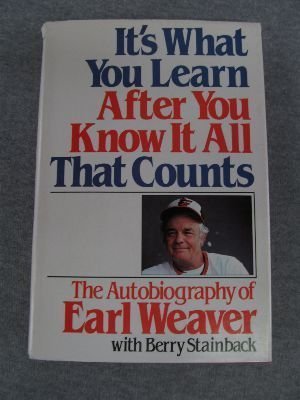Title: Its What You Learn After You Know It All That Coun: Earl Weaver