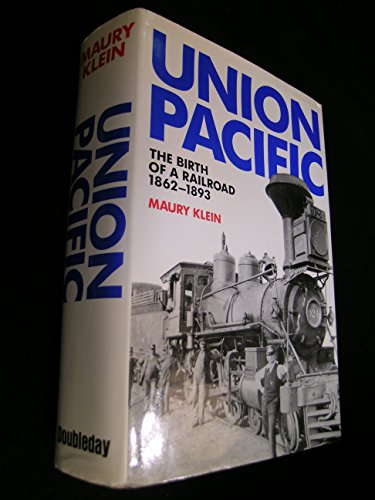 Union Pacific: (Volumme 1) Birth of a Railroad, 1862-93: Klein, Maury