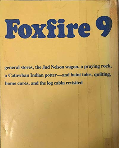 9780385177436: Foxfire 9: general stores, the Jud Nelson wagon, a praying rock, a Catawban Indian Potter - and haint tales, quilting, home cures, and the log cabin revisted