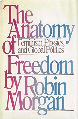 9780385177924: The anatomy of freedom: Feminism, physics, and global politics