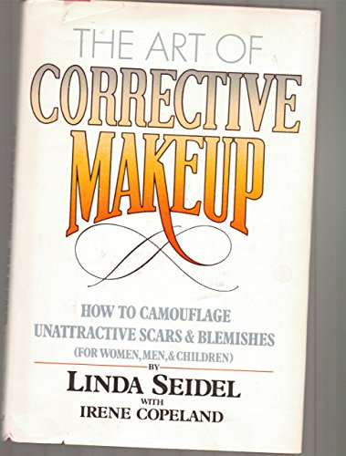 The Art of Corrective Makeup: How to Camouflage Unattractive Scars and Blemishes: Seidel, Linda; ...