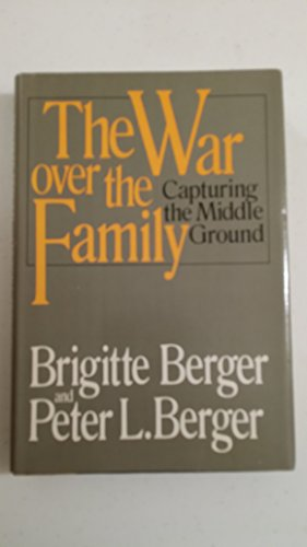 The war over the family: Capturing the middle ground: Peter L. Berger, Brigitte Berger