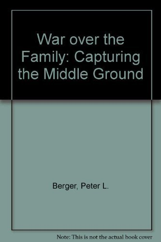 War over the Family: Capturing the Middle Ground: Peter L. Berger
