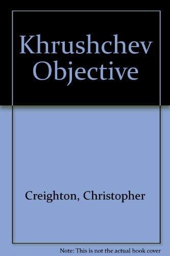 Khrushchev Objective: CREIGHTON, CHRISTOPHER